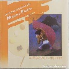 Tauromaquia: PINTURAS TAURINAS DE MANOLO PRIETO (CATÁLOGO DE LA EXPOSICIÓN). Lote 222355208