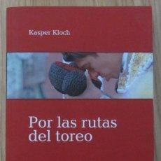 Tauromaquia: LIBRO POR LAS RUTAS DEL TOREO. KLOCH (KASPER) BARCELONA, BELLATERRA, 2014. TAUROMAQUIA 276 PÁGINAS. Lote 222969545