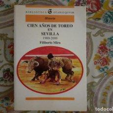 Tauromaquia: FILIBERTO MIRA. CIEN AÑOS DE TOREO EN SEVILLA. 1900 - 2000. SEVILLA. TOROS. BIBLIOTECA GUADALQUIVIR. Lote 226772760