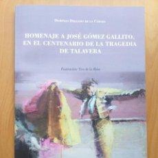 Tauromaquia: HOMENAJE A JOSÉ GÓMEZ GALLITO, EN EL CENTENARIO DE LA TRAGEDIA DE TALAVERA. DELGADO DE LA CÁMARA, D.. Lote 288452758