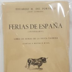 Tauromaquia: FERIAS DE ESPAÑA (ITINERARIO) LIBRO HORAS FIESTA TAURINA. EDUARDO DEL PORTILLO (JOSÉ CÁNDIDO). 1955. Lote 243265545