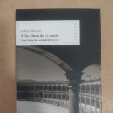 Tauromaquia: A LAS CINCO DE LA TARDE. UNA HISTORIA SOCIAL DEL TOREO. ADRIAN SHUBERT. -NUEVO. Lote 253548495
