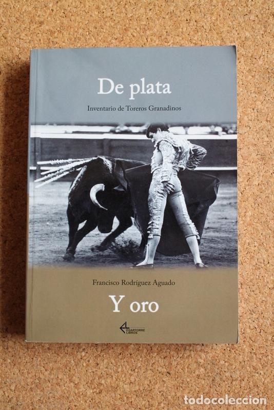 DE PLATA Y ORO. INVENTARIO DE TOREROS GRANADINOS. RODRÍGUEZ AGUADO (FRANCISCO) (Coleccionismo - Tauromaquia)
