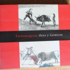 Tauromaquia: TAUROMAQUIAS GOYA YCARNICERO. MADRID,FUNDACIÓN CULTURAL MAPFRE VIDA, 2005.. Lote 258754155