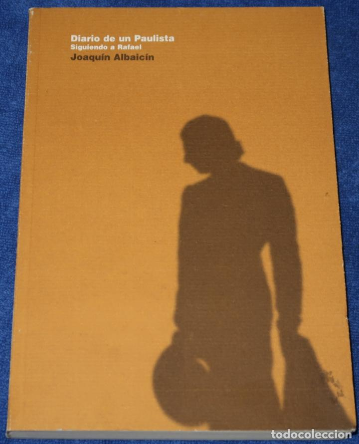 DIARIO DE UN PAULISTA - SIGUIENDO A RAFAEL - JOAQUIN ALBAICIN - DETURSA (1995) ¡IMPECABLE! (Coleccionismo - Tauromaquia)