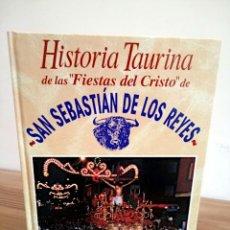 Tauromaquia: HISTORIA TAURINA FIESTAS DEL CRISTO SAN SEBASTIÁN DE LOS REYES. RODRÍGUEZ TATO ISIDORO 1999. Lote 289950618
