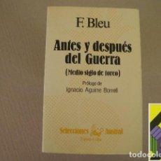 Tauromaquia: BLEU, F.: ANTES Y DESPUÉS DEL GUERRA (MEDIO SIGLO DE TOREO), (PROL:IGNACIO AGUIRRE BORRELL).. Lote 294785838
