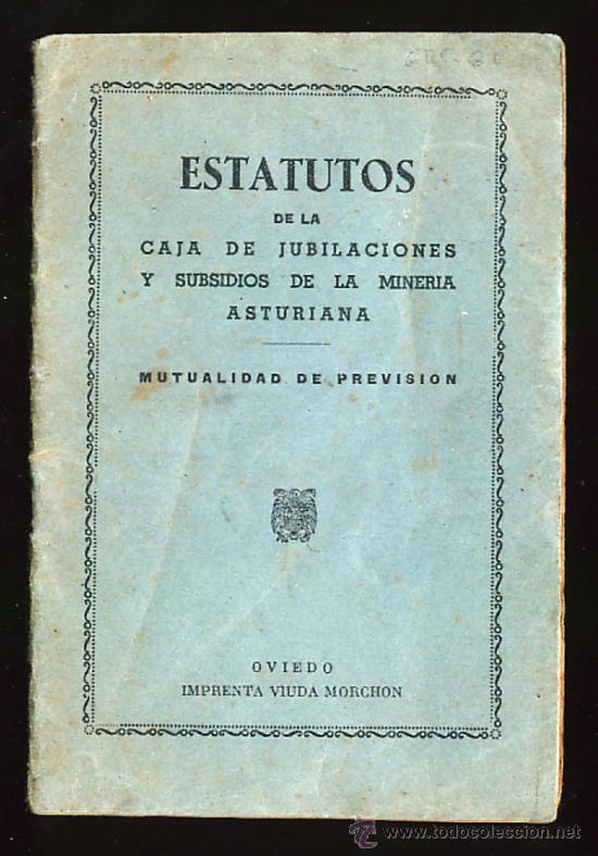 ESTATUTOS DE LA CAJA DE JUBILACIONES Y SUBSIDIOS DE LA MINERIA ASTURIANA. ASTURIAS. (Coleccionismo - Laminas, Programas y Otros Documentos)