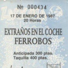 Coleccionismo: EXTRAÑOS EN EL COCHE Y FERROBOS ENTRADA SALA EN BRUTO. ZARAGOZA. 17 DE ENERO DE 1987. Lote 98687102