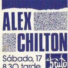 Coleccionismo: ALEX CHILTON ENTRADA SALA EN BRUTO. ZARAGOZA. SÁBADO 17 EN 198?.. Lote 63029772