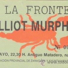 Coleccionismo: ELLIOTT MURPHY ENTRADA NAVE CENTRAL ANTIGUO MATADERO. ZARAGOZA. 22 DE MAYO EN 1984/5.. Lote 30311572