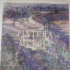 Coleccionismo: 150 AÑOS DE PINTURA EN MURCIA. Lote 31574698