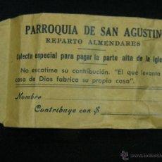 Coleccionismo: SOBRE PAPEL PARROQUIA DE SAN AGUSTÍN REPARTO ALMENDARES COLECTA ESPECIAL PAGAR PARTE ALTA IGLESIA. Lote 41415340