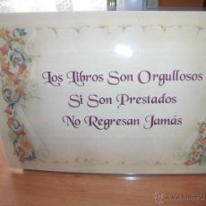 Coleccionismo: LOS LIBROS SON ORGULLOSOS SI SON PRESTADOS NO REGRESAN JAMAS. Lote 42504640