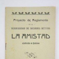 Coleccionismo: ANTIGUO PROYECTO DE REGLAMENTO DE LA HERMANDAD DE SOCORROS MÚTUOS LA AMISTAD, BADALONA - AÑO 1908. Lote 67912577