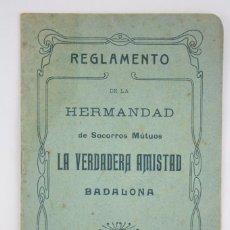 Coleccionismo: ANTIGUO REGLAMENTO DE LA HERMANDAD DE SOCORROS MÚTUOS LA VERDADERA AMISTAD, BADALONA - AÑO 1909. Lote 67916965
