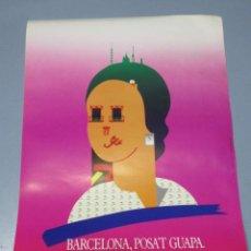Coleccionismo: CARTEL BARCELONA PONTE GUAPA POSA'T GUAPA TAMAÑO 35 X 53 CM. AÑO 1989 NO COLOCADO NUNCA. Lote 73831027