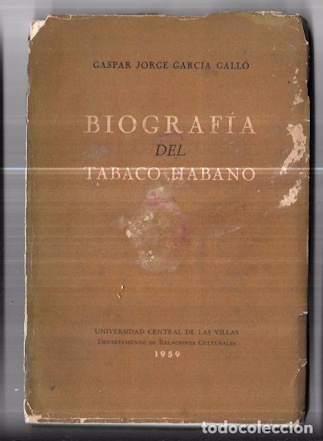 LIBRO BIOGRAFÍA DEL TABACO HABANO. GASPAR JORGE GARCÍA GALLÓ. 1959. LA HABANA. CUBA. (Coleccionismo - Objetos para Fumar - Otros)