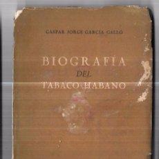 Coleccionismo: LIBRO BIOGRAFÍA DEL TABACO HABANO. GASPAR JORGE GARCÍA GALLÓ. 1959. LA HABANA. CUBA.. Lote 76204683