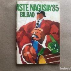 Coleccionismo: PROGRAMA OFICIAL DE FIESTAS. ASTE NAGUSIA 1985 - SEMANA GRANDE DE BILBAO - . Lote 121990019