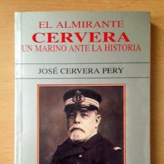 Coleccionismo: EL ALMIRANTE CERVERA. UN MARINO ANTE LA HISTORIA - JOSÉ CERVERA PERY. Lote 126718595