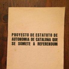 Coleccionismo: ANTIGUO FOLLETO PROYECTO DE ESTATUTO DE AUTONOMIA DE CATALUNYA QUE SE SOMETE A REFERENDUM AÑO1979 . Lote 128798847