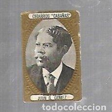 Coleccionismo: ANTIGUO CROMO. CIGARROS CABAÑAS. CUBANOS ILUSTRES. PATRIOTA. JUAN G.GOMEZ. Lote 176319277