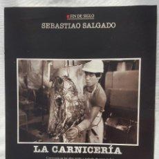 Coleccionismo: CAPÍTULO FÍN DE SIGLO: SEBASTIAO SALGADO. LA CARNICERÍA. Lote 185759458