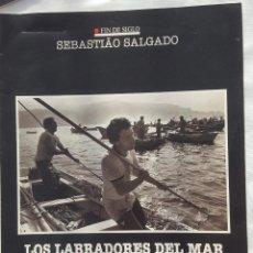 Coleccionismo: CAPÍTULO FÍN DE SIGLO: SEBASTIAO SALGADO. LOS LABRADORES DEL MAR. Lote 185759487
