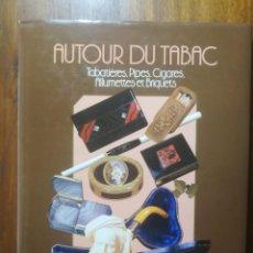 Coleccionismo: LIBRO AUTOUR DU TABAC ( COLECCIONISMO RELACIONADO CON EL TABACO ) 1988 96 PÁGINAS MUY BUEN ESTADO. Lote 191363311
