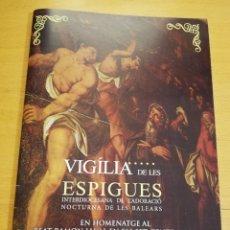 Coleccionismo: VIGÍLIA DE LES ESPIGUES. INTERDIOCESANA DE L'ADORACIÓ NOCTURNA DE LES BALEARS. Lote 195007550