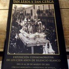 Coleccionismo: SEMANA SANTA DE SEVILLA, TAN LEJOS Y TAN CERCA, EXPOSICION CONMEMORATIVA DE LOS 100 AÑOS SILENCIO BL. Lote 195267133