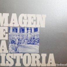 Coleccionismo: IMAGEN DE LA HISTORIA ANTONIO HERNANDEZ PALACIOS 1982 CUBIERTA DE CARTULINA 18 LAMINAS. Lote 255468785