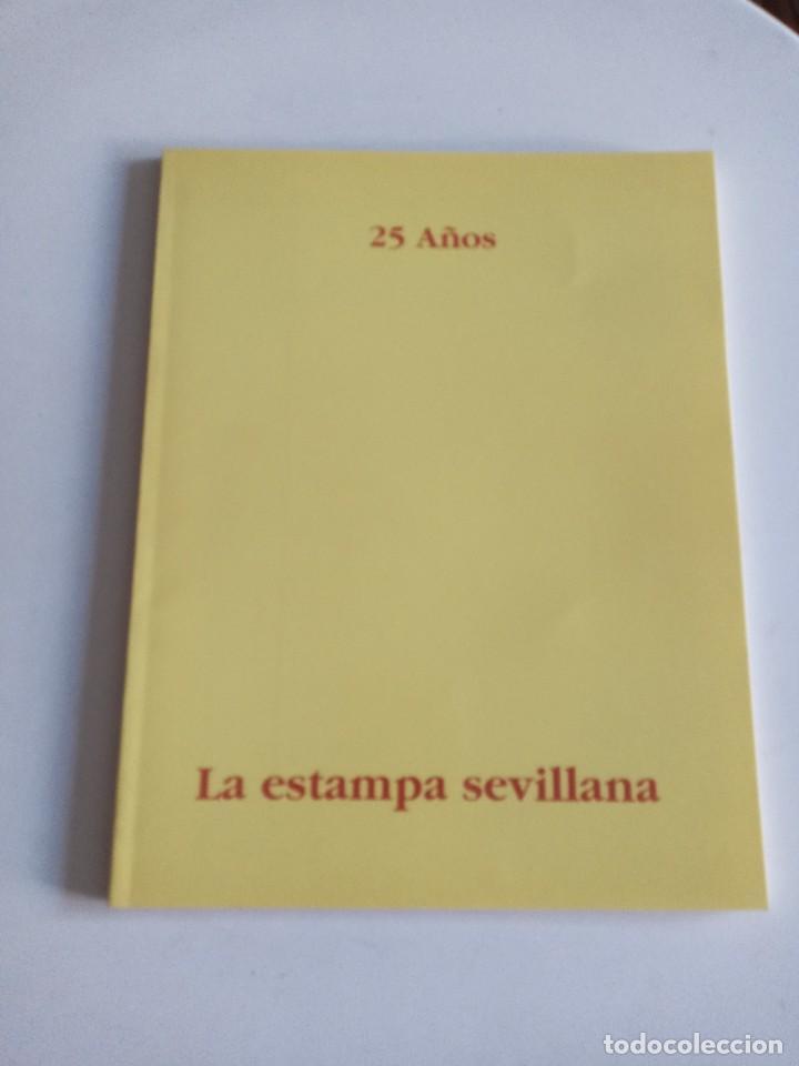 EXPOSICION 25 AÑOS EN LA ESTAMPA SEVILLANA. FAUSTO VELÁZQUEZ(COORDINADOR) (Coleccionismo - Laminas, Programas y Otros Documentos)