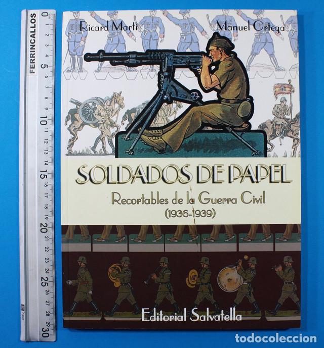LIBRO SOLDADOS DE PAPEL RECORTABLES DE LA GUERRA CIVIL RICARD MARTI/MANUEL ORTEGA,SALVATELLA 175 PAG (Sammelleidenschaft Papier - Bastelbögen - Soldaten)