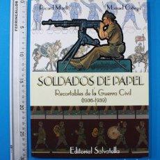 Coleccionismo Recortables: LIBRO SOLDADOS DE PAPEL RECORTABLES DE LA GUERRA CIVIL RICARD MARTI/MANUEL ORTEGA,SALVATELLA 175 PAG. Lote 147668506