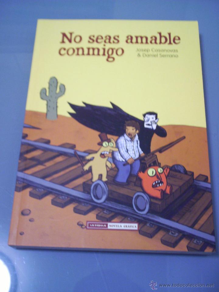NO SEAS AMABLE CONMIGO - JOSEP CASANOVAS / DANIEL SERRANO. (Tebeos y Comics - La Cúpula - Autores Españoles)