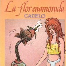 Cómics: LA FLOR ENAMORADA / CADELO - LA CUPULA. Lote 43519615