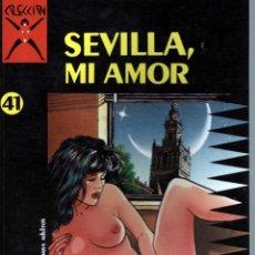 Cómics: COLECCIÓN X Nº 41 SEVILLA, MI AMOR. TOBALINA / BENAVIDES. SOLO ADULTOS. Lote 47701262
