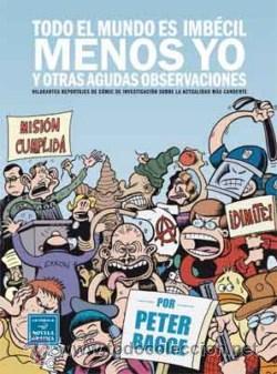 TODO EL MUNDO ES IMBÉCIL MENOS YO Y OTRAS AGUDAS OBSERVACIONES (PETER BAGGE) 20% DESCUENTO. (Tebeos y Comics - La Cúpula - Comic Europeo)