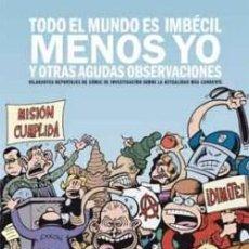 Cómics: TODO EL MUNDO ES IMBÉCIL MENOS YO Y OTRAS AGUDAS OBSERVACIONES (PETER BAGGE) 20% DESCUENTO.. Lote 47805274