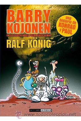 CÓMICS. BARRY KOJONEN. EN EL ESPACIO NADIE PUEDE OIRTE GEMIR - RALF KÖNIG (Tebeos y Comics - La Cúpula - Comic Europeo)