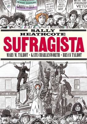 CÓMICS. SALLY HEATHCOTE. SUFRAGISTA - BRYAN TALBOT/MARY M. TALBOT/KATE CHARLESWORTH (Tebeos y Comics - La Cúpula - Comic Europeo)