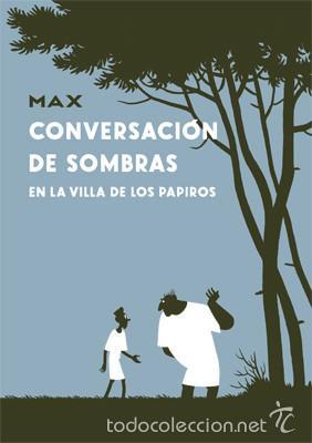 CÓMICS. CONVERSACION DE SOMBRAS EN LA VILLA DE LOS PAPIROS - MAX (CARTONÉ) (Tebeos y Comics - La Cúpula - Autores Españoles)