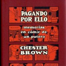 Cómics: PAGANDO PR ELLO MEMORIA DE UN PUTERO CHESTAR BROWM PAGS.284 LA CUPULA AÑO 2011 ISA 2º ESTANTERIA. Lote 94023400