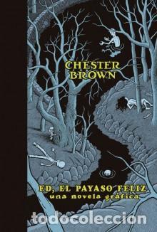 CÓMICS. ED, EL PAYASO FELIZ - CHESTER BROWN (Tebeos y Comics - La Cúpula - Comic USA)