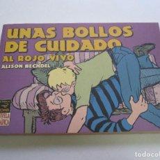 Cómics: UNAS BOLLOS DE CUIDADO, AL ROJO VIVO, DE ALISON BECHDEL LA CUPULA ETX. Lote 103587895