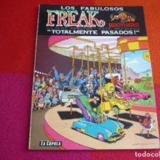 Cómics: LOS FABULOSOS FREAK BROTHERS TOTALMENTE PASADOS ( SHELTON SHERIDAN ) ¡MUY BUEN ESTADO! LA CUPULA. Lote 122776363