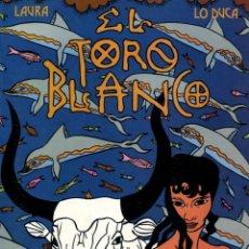Cómics: EL TORO BLANCO (LA CÚPULA, 1989) DE LAURA Y LO DUCA. Lote 128030099