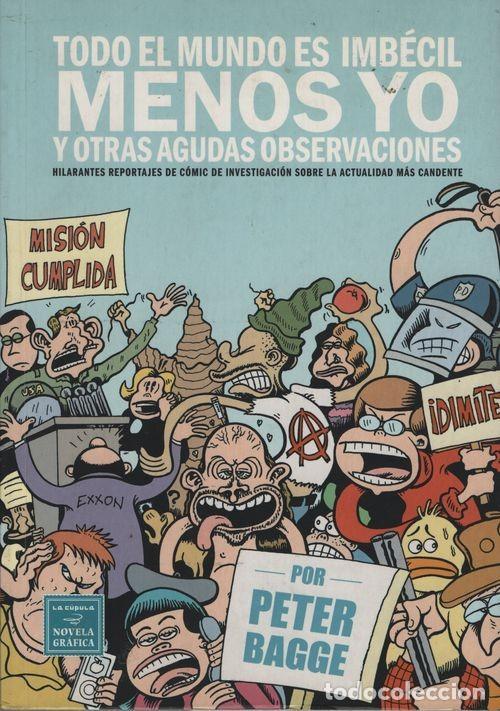 TODO EL MUNDO ES IMBECIL MENOS YO Y OTRAS AGUDAS OBSERVACIONES PETER BAGGE NOVELA GRAFICA LA CUPULA (Tebeos y Comics - La Cúpula - Comic USA)